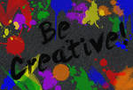 Be Creative :D