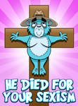 He Died For Your Sexism