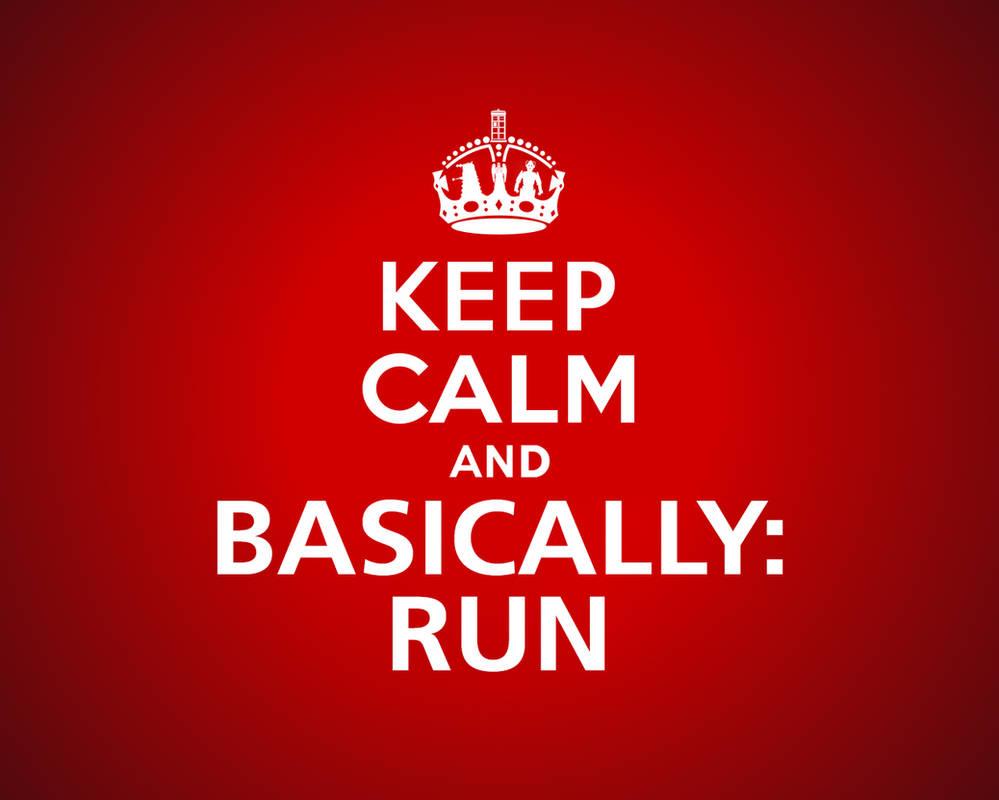 Keep calm and ... run.