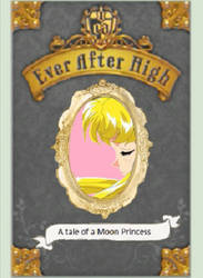 Ever After High A Tale Of A Moon Princess by taffybratz