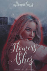 (WATTPAD COVER) FLOWERS TO ASHES by luckyvirgo