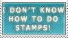I don't know how to do stamps - Stamp by Marthnely-chan