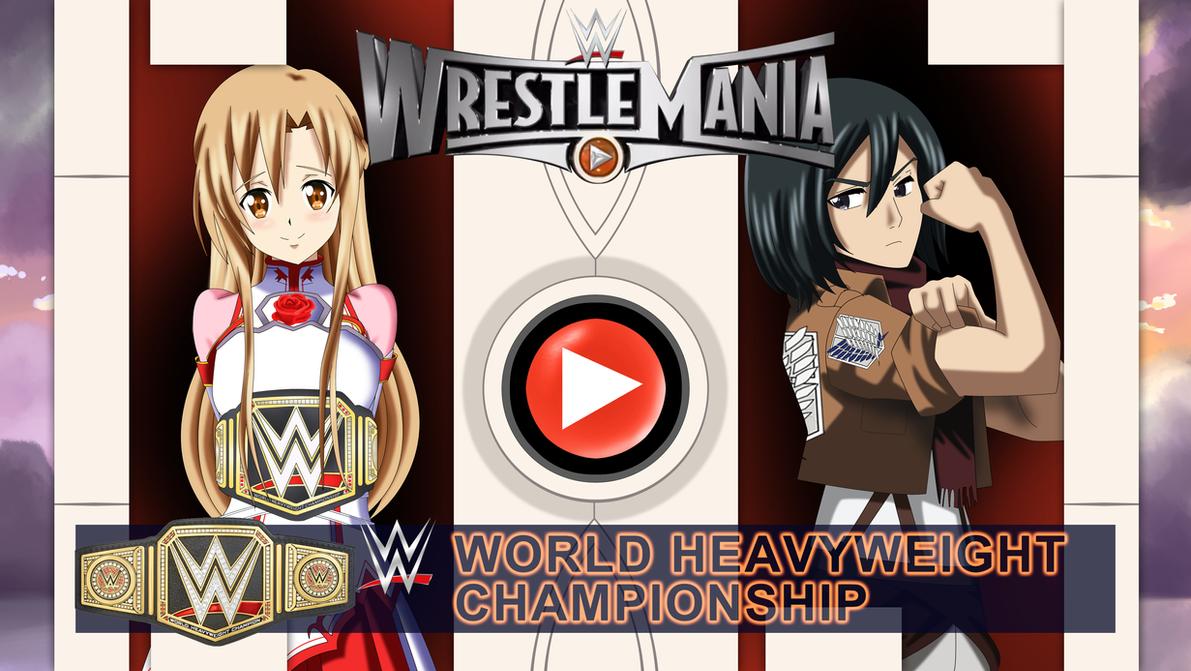 : Wrestlemania : Asuna Vs Mikasa The Main Event : by Sincity2100