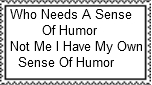 Who Needs A Sense Of Humor Stamp by Normanjokerwise