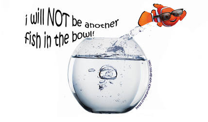 I will NOT be another fish in the bowl !