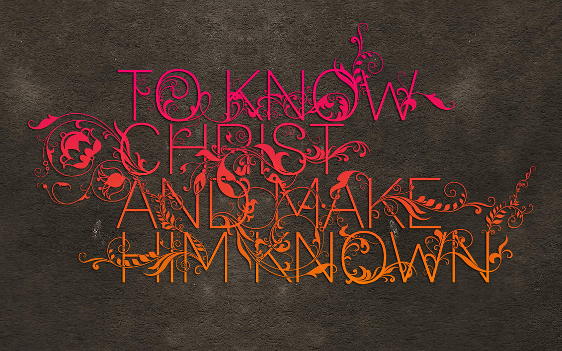 Know Christ and Make Him Known by artjective