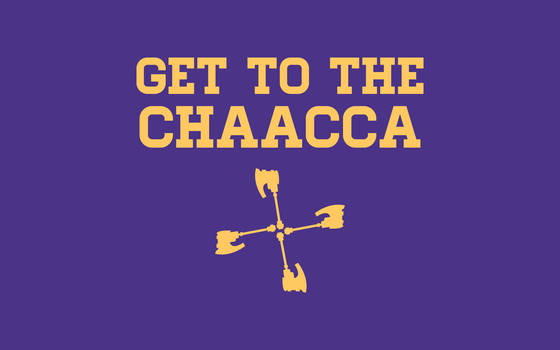 GET TO THE CHAACCA by tomtomss