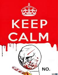 how i feel ever time i see a *keep calm* poster by zombiewuv123