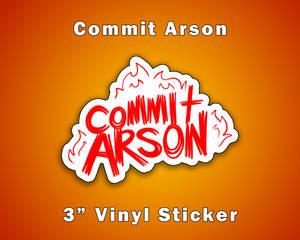 Commit Arson Sticker Vinyl Sticker [UFS]