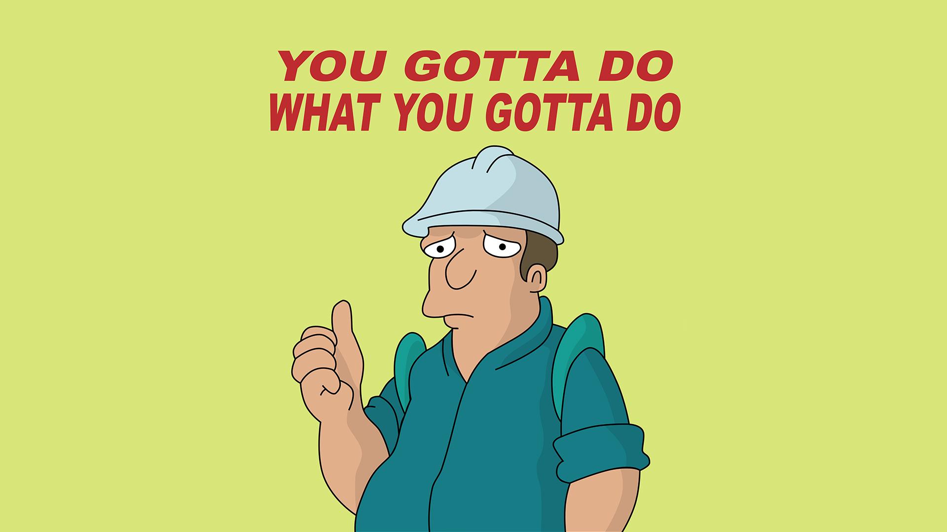 You Gotta Do What You Gotta Do