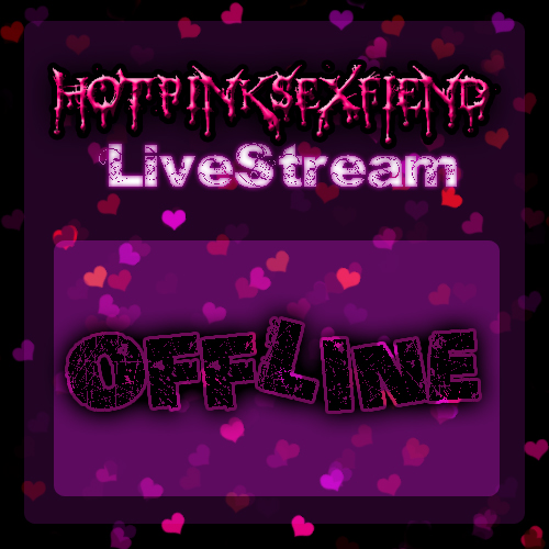 LIVESTREAM - OFFLINE! by HotPinkSexFiend