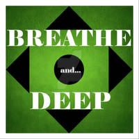 Breath Deep and...