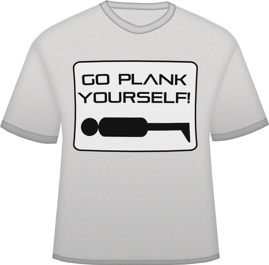 go plank yourself t shirt by blueamnesiac d3gi155