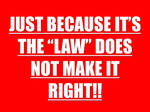 The Law Is Not Always Right!