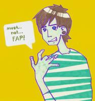 must not fap by Jess2007