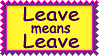 Stamp - Leave Means Leave by fmr0