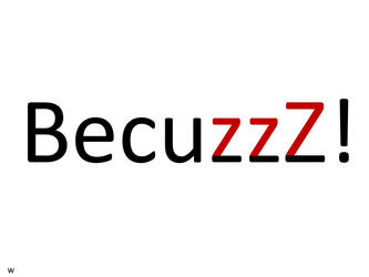 BecuzzZ! by ArtyWoodKeeper