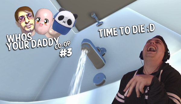 TIME TO DIE :D | Who's Your Daddy Co-op | #3 by Vendus