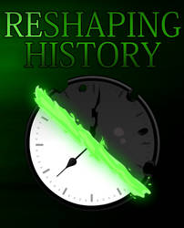 Reshaping History [FANFIC COVER] by UltraTheHedgetoaster