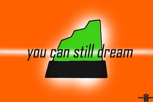 you can still dream