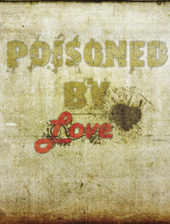 Poisoned by love.