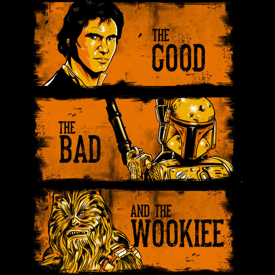 The Good, The Bad and The Wookiee by Design-By-Humans