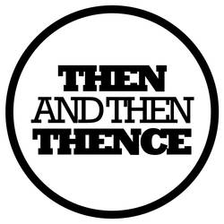 Then and Then Thence