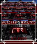 You're a psychopath Tate