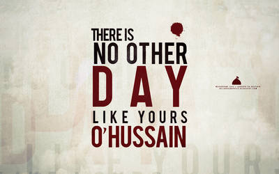 There is no other day like yours O' Hussain by sajjadsgraphics