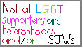 There are LGBT+ people who hate SJWs too you know