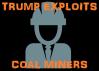 Trump Exploits Coal Miners by MoralisticCommunist