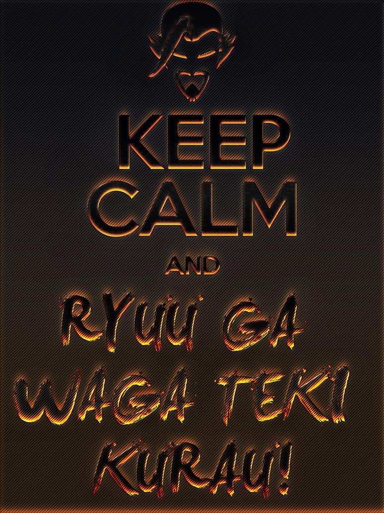 Keep Calm and Ryuu ga waga teki kurau! by ArchWorks