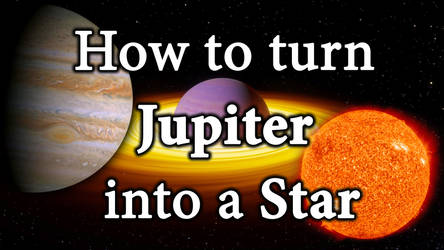 How to turn Jupiter into a Star (YouTube)