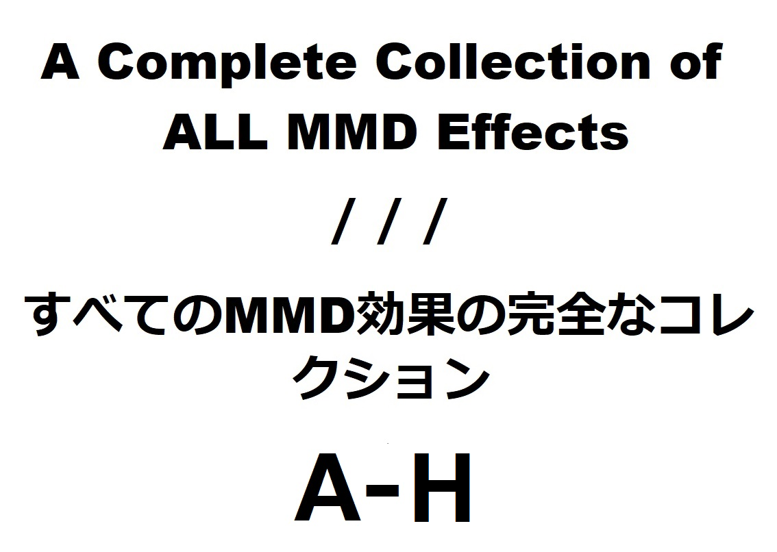 A Collection of ALL MMD Effects [A-H + Links]