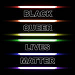 !IMPORTANT UPDATE! BLACK QUEER LIVES MATTER