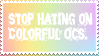 [STAMP]- Stop hating on colorful OCs. (f2u) by AlyKittenSneeze