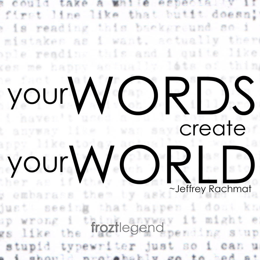 Your words create your world by froztlegend on deviantart - Create your world ...