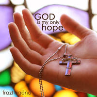 God is My Only Hope - Hand by froztlegend
