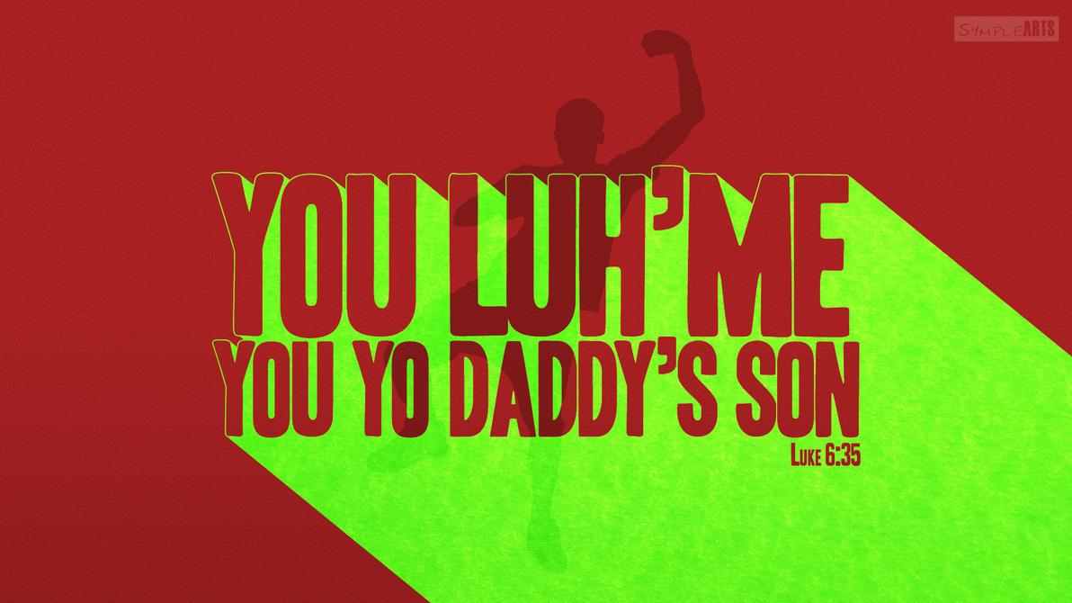 Yo Daddy's Son- Luke 6:35 by SympleArts