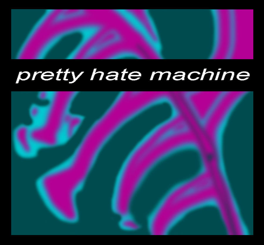 Pretty Hate Machine by EmbraceDarkshade on DeviantArt
