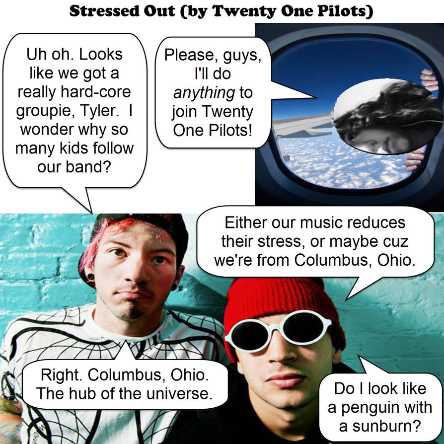 Stressed out twenty one pilots joke variation by dgoldish on
