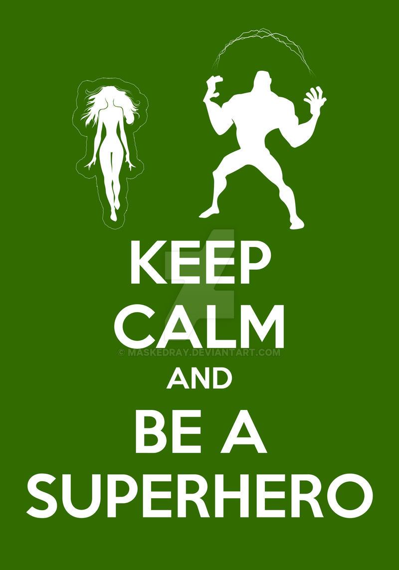 Keep Calm and Be A Superhero