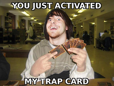 you_just_activated_my_trap_card_____by_t