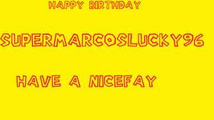 happy birthday Supermarcoslucky96
