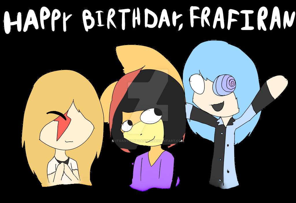 Happy Birthday Frafiran! by IToastedAToaster