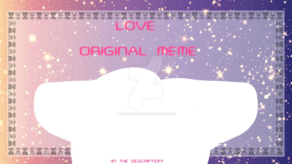 Love | Animation MeMe {ORIGINAL} (IN DESC.) by IToastedAToaster
