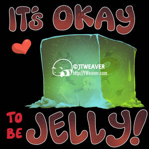 It's Okay to be Jelly! (AVAILABLE ON TEESPRING)