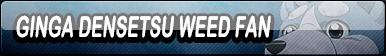 Ginga Densetsu Weed Fan Button (Request)