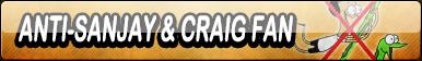 Anti-Sanjay and Craig Fan Button