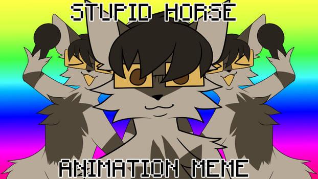 Stupid horse | animation meme [link]